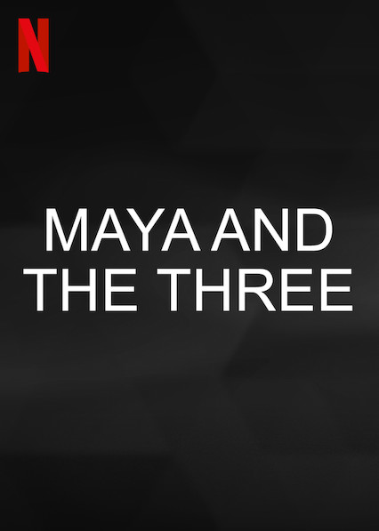 Maya and the Three